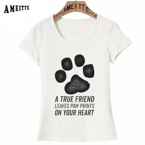 T-Shirt, A True friend leaves paw prints on our hearts