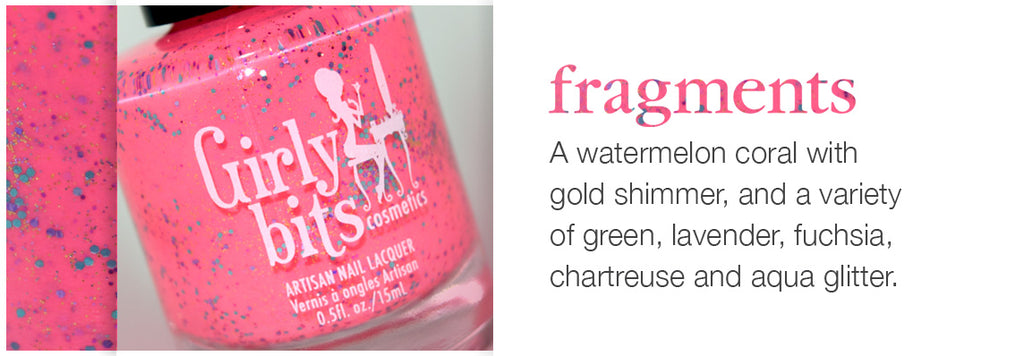 Fragments is a watermelon coral with gold shimmer, and a variety of green, lavender, fuchsia, chartreuse and aqua glitter.