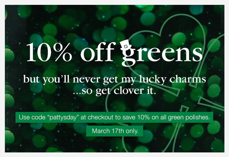 "St. Patrick's Day Sale - use code ""pattysday"" at checkout to save 10% on all green polishes - March 17th only"