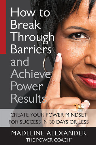 HOW TO BREAK THROUGH BARRIERS AND ACHIEVE POWER RESULTS