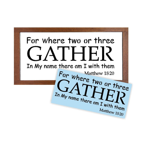 Gather Stencil - For Where 2 or 3 Gather In My Name There I Am With Them - Bible Verse - Paint a Wood Sign