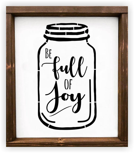 Mason Jar Be Full Of Joy Stencil - Reusable - Stencil for Wood Signs