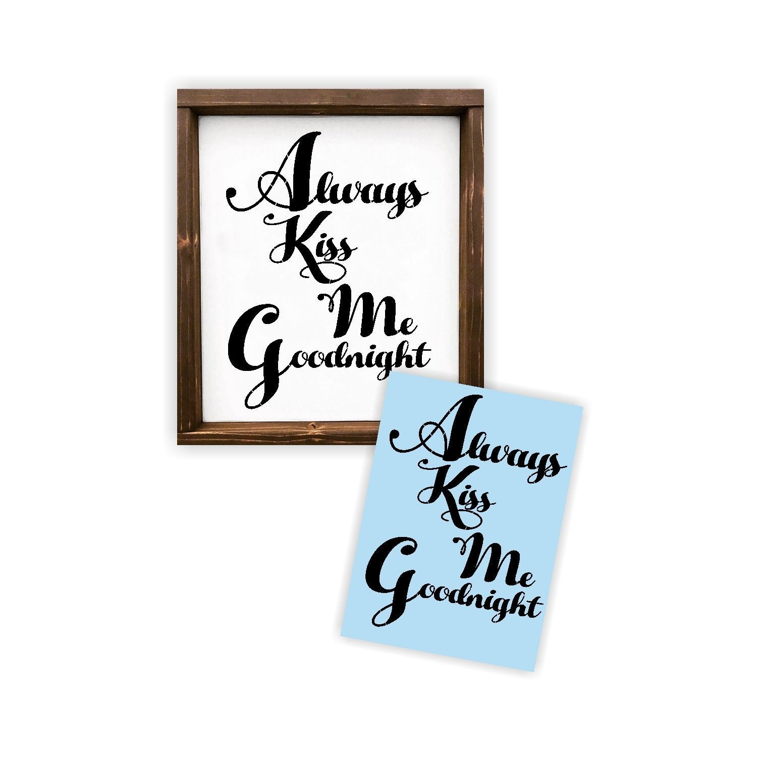 Always Kiss Me Goodnight Stencil - Paint a Wood Sign - Reusable