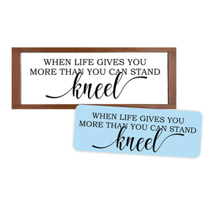 When Life Gives You More Than You Can Stand Kneel Stencil, Reusable, Paint Your Own Wood Sign