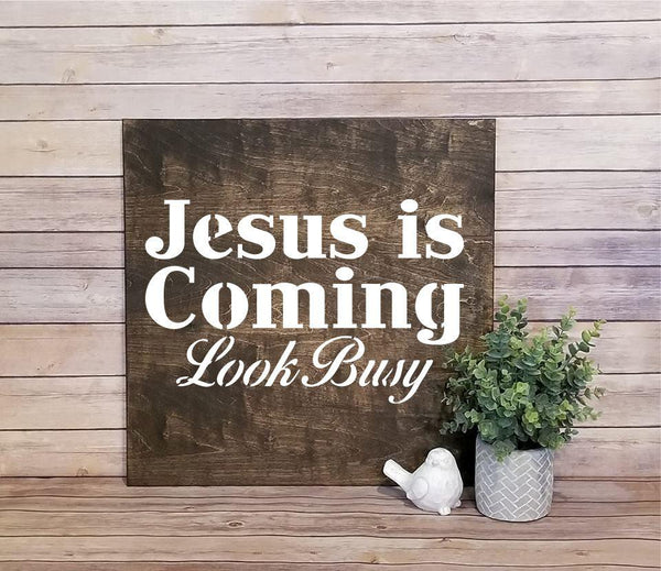 Jesus is Coming Look Busy Stencil, Reusable, Paint Your Own Wood Sign