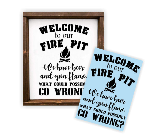 Fire Pit Stencil - Paint Your Own Sign, Welcome To Our Firepit - Beer, What Could Go Wrong? - Reusable