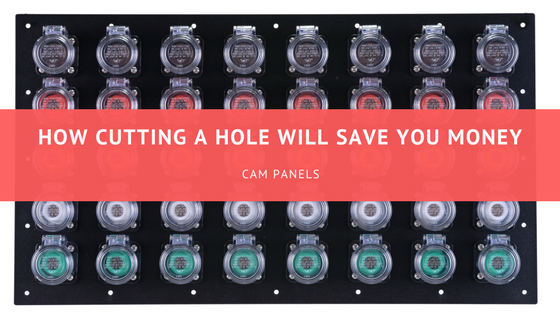 How Cutting One Hole Using Cam Panels Will Save You Money