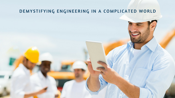 Demystifying Engineering in A Complicated World