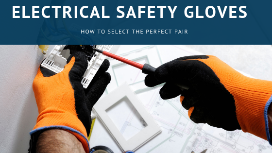 Selecting the Perfect Pair of Electrical Safety Gloves