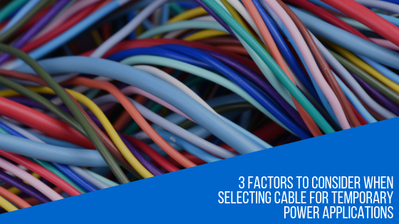Factors to Consider When Selecting Temporary Power Cable