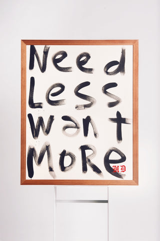 NEED LESS WANT MORE Art