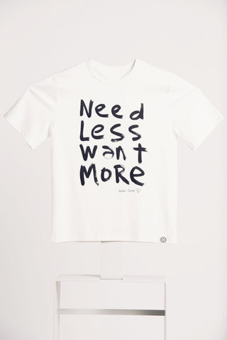NEED LESS WANT MORE T-Shirt