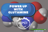 POWER UP WITH GLUTAMINE
