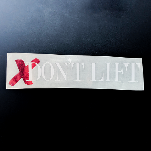 X Don't Lift Decal