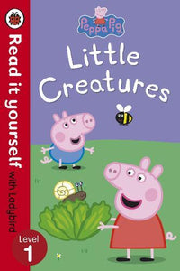 Read it Yourself with Ladybird: Peppa Pig Little Creatures (Level 1)