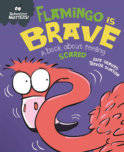 Behaviour Matters: Flamingo is Brave: A book about feeling scared