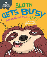 Load image into Gallery viewer, Behaviour Matters: Sloth Gets Busy: A book about feeling lazy
