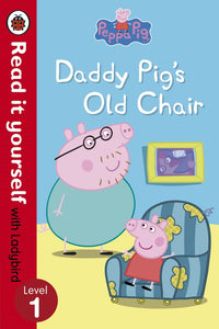 Read it Yourself with Ladybird: Peppa Pig Daddy Pig's Old Chair (Level 1)