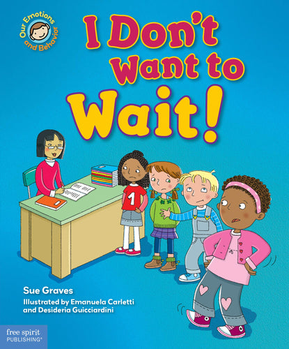 I Don't Want to Wait!: A book about patience