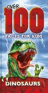 Over 100 Facts for Kids: Dinosaurs