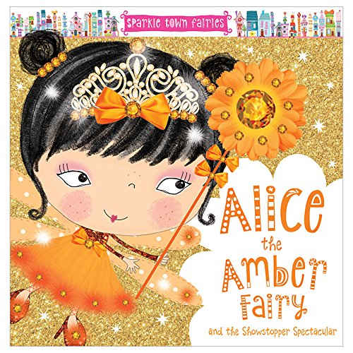 Sparkle Town Fairies: Alice the Amber Fairy and the Showstopper Spectacular