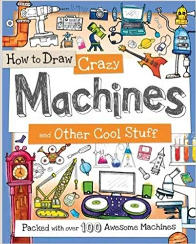 How to Draw Crazy Machines and Other Cool Stuff