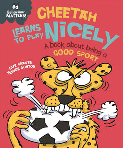 Behaviour Matters: Cheetah Learns to Play Nicely: A book about being a good sport