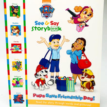 Load image into Gallery viewer, Paw Patrol: See & Say Storybook Pups Save Friendship Day!