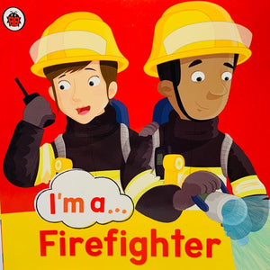 I'm a...Firefighter