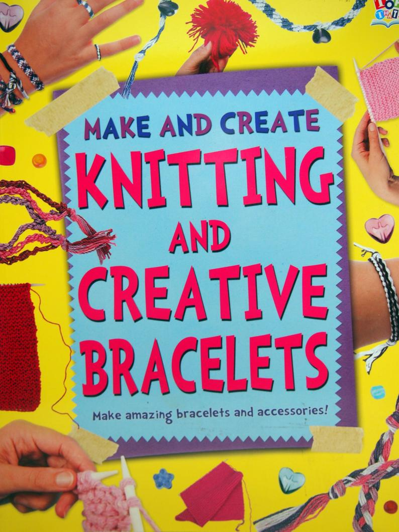 Make and Create Knitting and Creative Bracelets