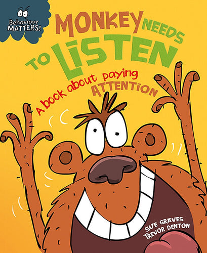 Behaviour Matters: Monkey Needs to Listen: A book about paying attention