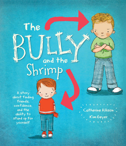 The Bully and the Shrimp: A Story about Finding Friends, Confidence, and the Ability to Stand Up for Yourself