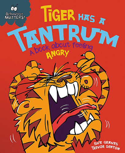 Behaviour Matters: Tiger Has a Tantrum: A book about feeling angry