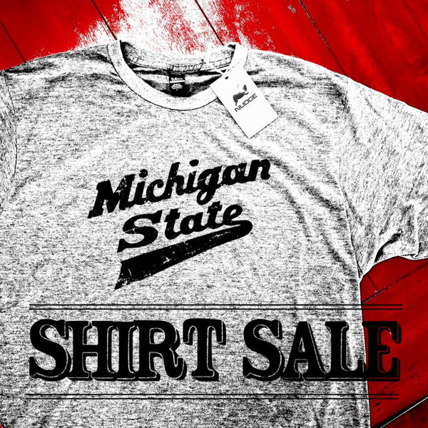 Michigan State University Shirt Sale Nudge Printing Made in East Lansing