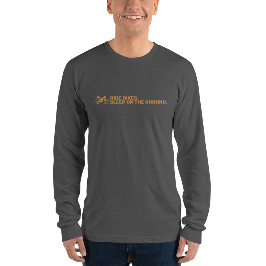 Ride bikes. Sleep on the ground. Long Sleeve Tee