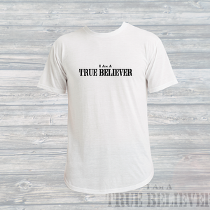 Mens 'I Am A True Believer' White Swoop T-Shirt