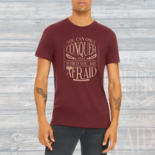 Load image into Gallery viewer, You Can Only Conquer That Which You Are Not Afraid Unisex Tee