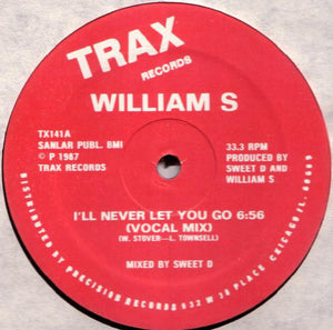 William S - I'll Never Let You Go [Trax Records]