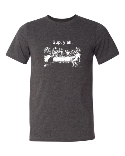 Sup, Y'All Last Supper Grey T-Shirt