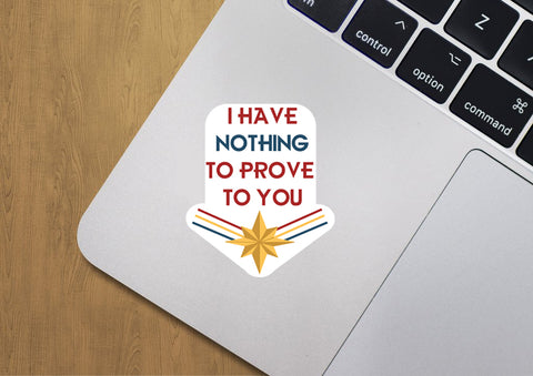 Nothing to Prove Sticker