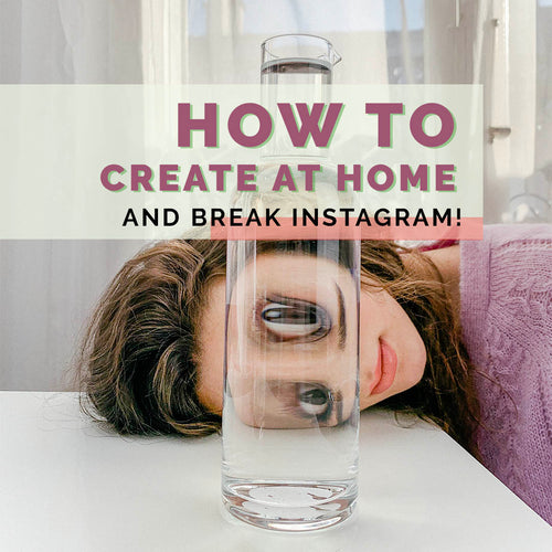 How to Create at Home and Break Instagram (81 pages)