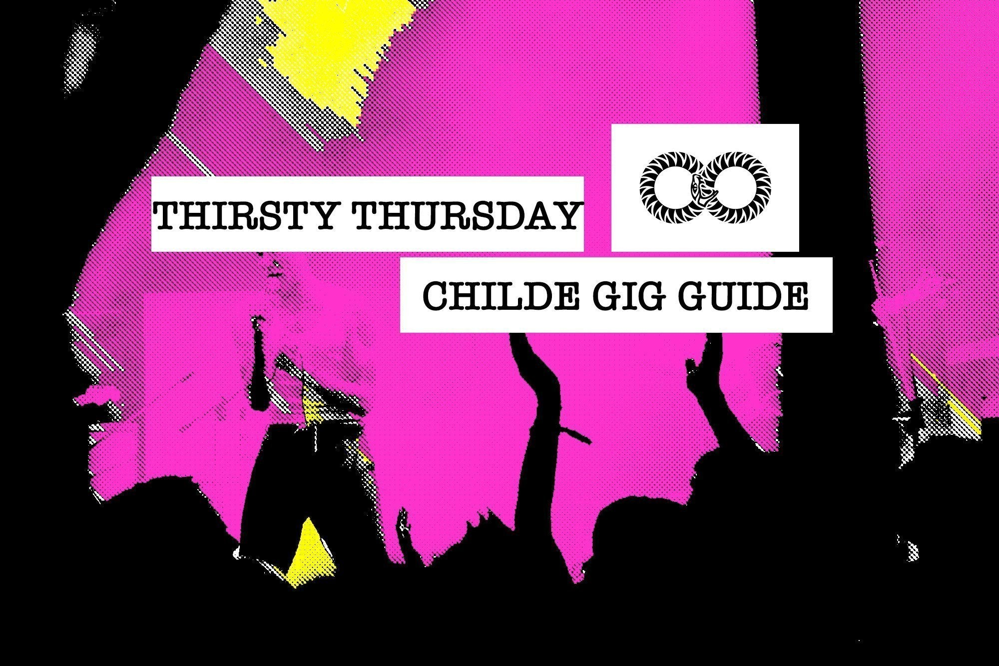 Thirsty Thursday | CHILDE GIG GUIDE