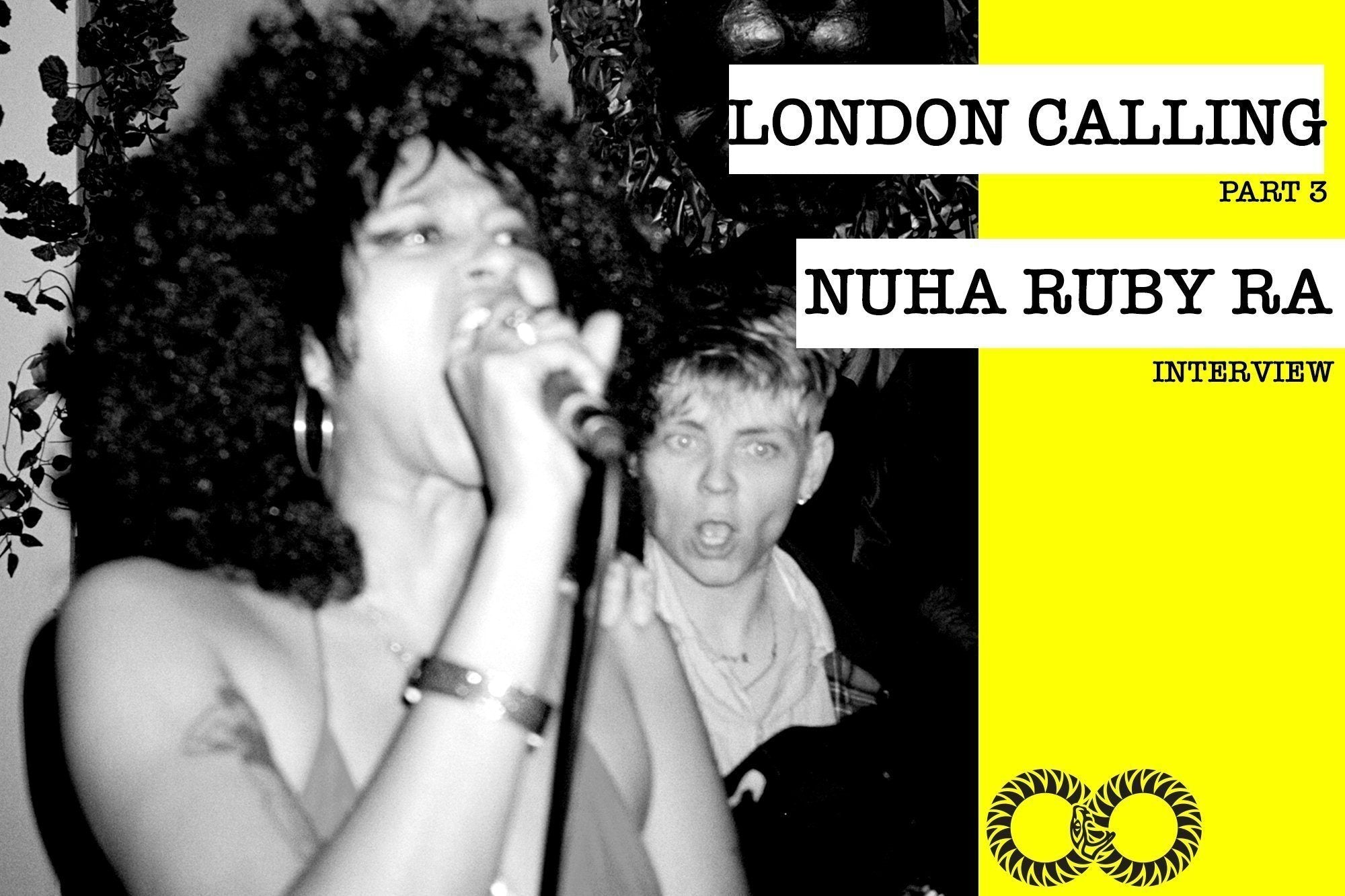LONDON CALLING (Part 3) | Nuha Ruby Ra Interview