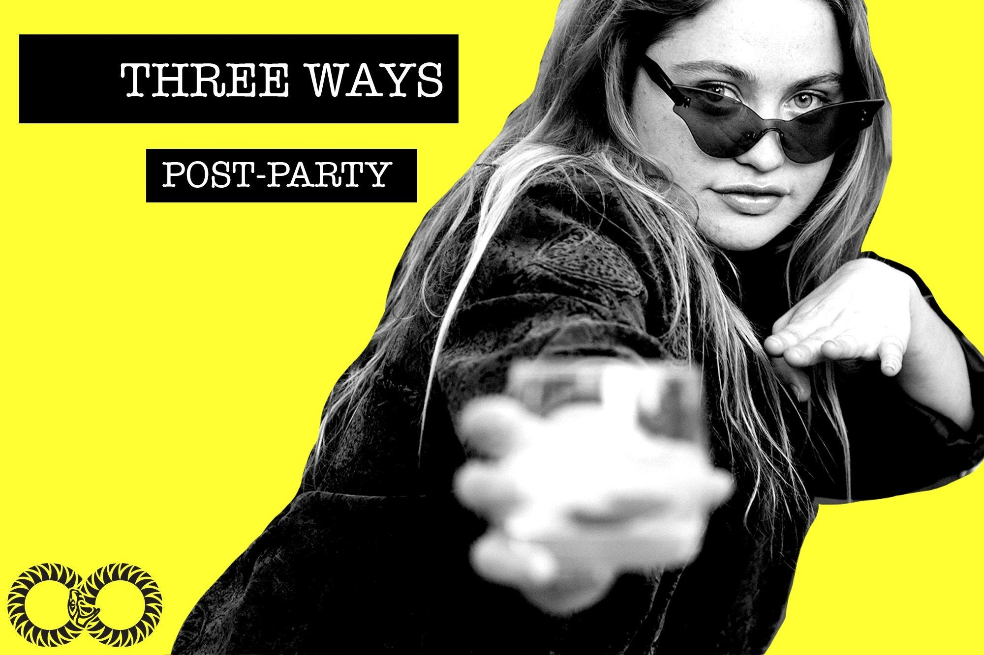 THREE WAYS | Post-Party