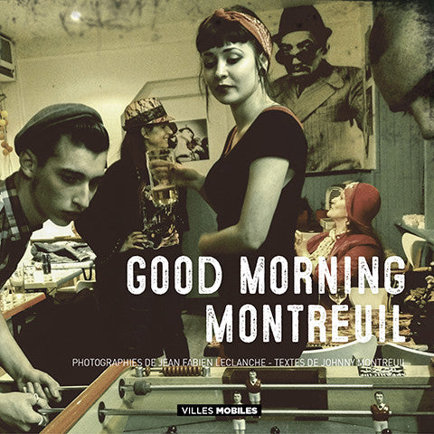 Good Morning Montreuil - Les Editions de Juillet