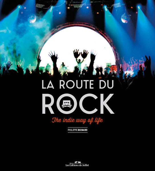 La route du rock - The indie way of life - Les Editions de Juillet