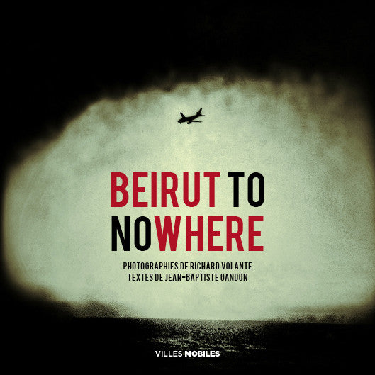 Beirut to nowhere - Les Editions de Juillet