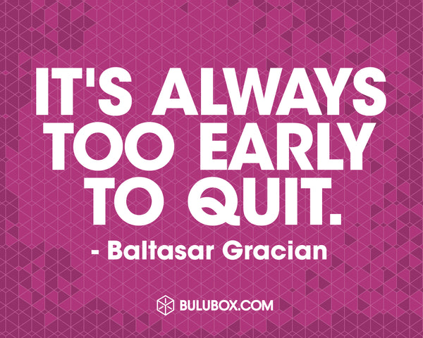 It's Always Too Early To Quit | Bulu Box - sample superior vitamins and supplements