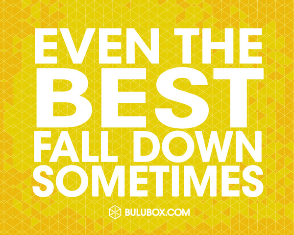 Even the Best Fall Down Sometimes | Bulu Box - sample superior vitamins and supplements