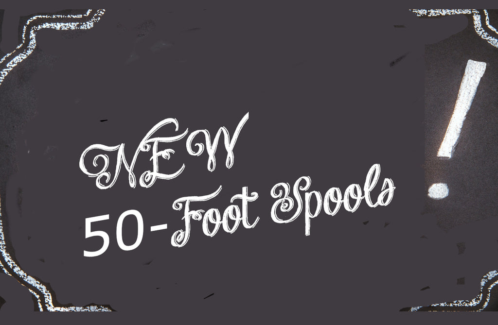 50-Foot Spools Now Available